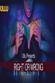 Right Or Wrong (2019) ullu Web Series