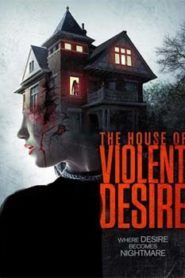 The House of Violent Desire (2018) Hindi Dubbed