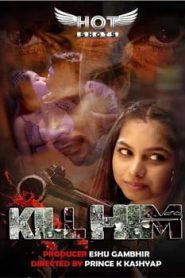 Kill Him (2020) Hindi HotShots