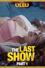 The Last Show Part 1 2021 Ullu